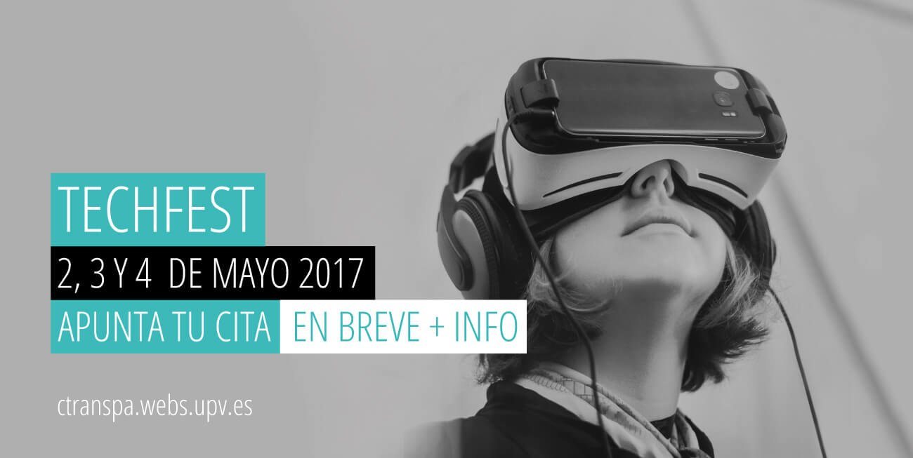 TECHFEST UPV 2, 3 i 4 de Maig de 2017 (UPV, València)